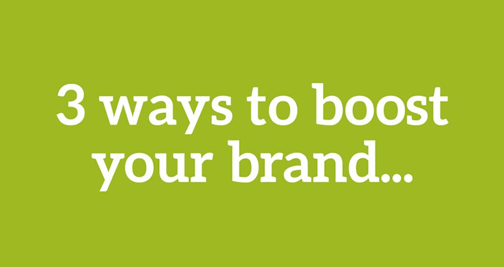 Three Ways to Boost Your Brand